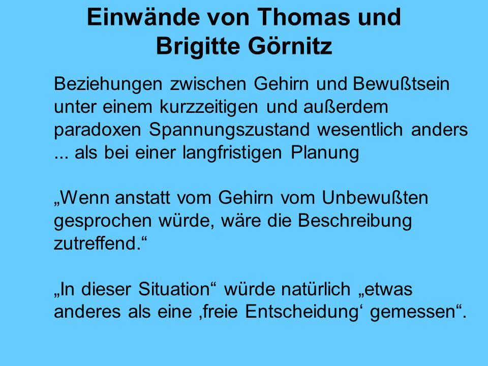 Einwände von Thomas und Brigitte Görnitz Beziehungen zwischen Gehirn und Bewußtsein unter einem kurzzeitigen und außerdem paradoxen Spannungszustand wesentlich anders...