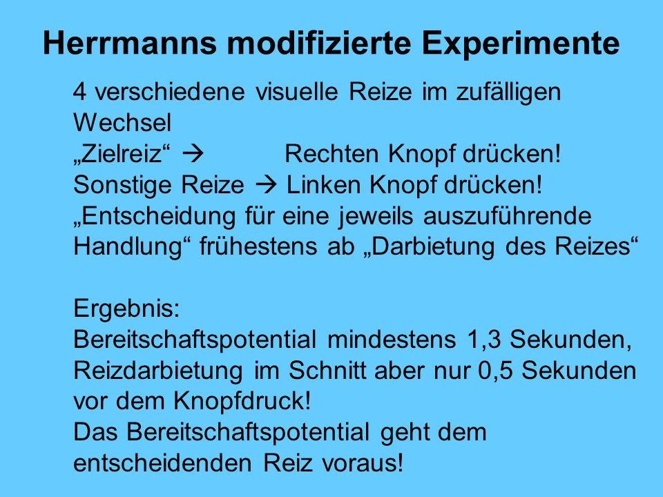 Herrmanns modifizierte Experimente 4 verschiedene visuelle Reize im zufälligen Wechsel Zielreiz Rechten Knopf drücken.