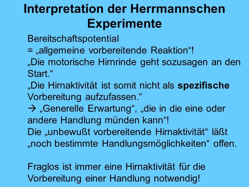 Interpretation der Herrmannschen Experimente Bereitschaftspotential = allgemeine vorbereitende Reaktion.