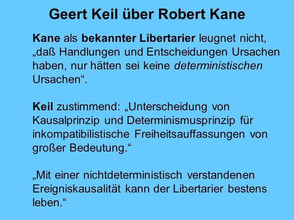 Geert Keil über Robert Kane Kane als bekannter Libertarier leugnet nicht, daß Handlungen und Entscheidungen Ursachen haben, nur hätten sei keine deterministischen Ursachen.