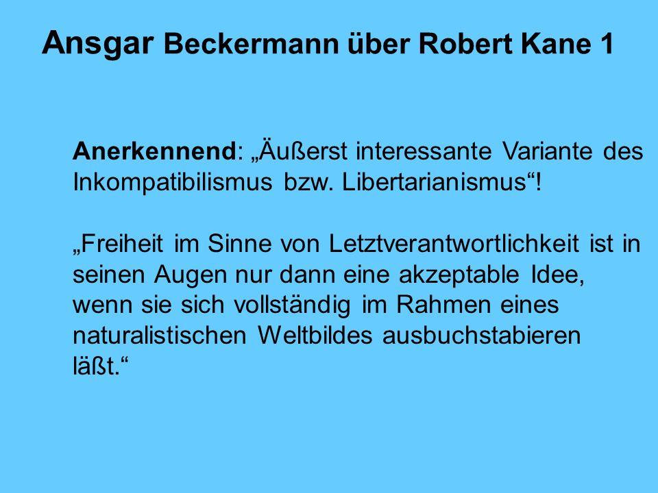 Ansgar Beckermann über Robert Kane 1 Anerkennend: Äußerst interessante Variante des Inkompatibilismus bzw.