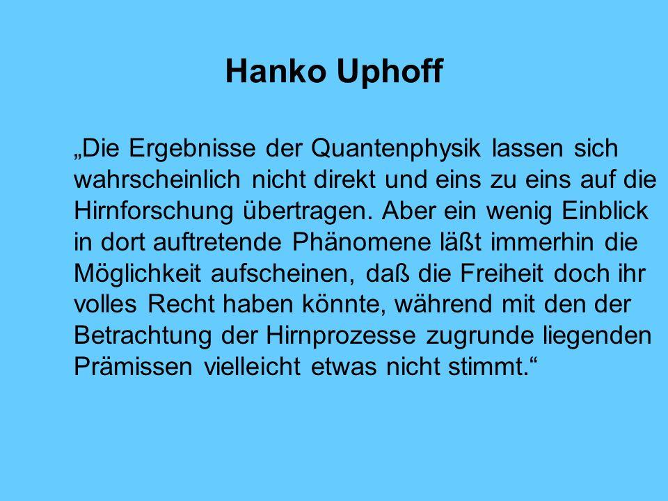 Hanko Uphoff Die Ergebnisse der Quantenphysik lassen sich wahrscheinlich nicht direkt und eins zu eins auf die Hirnforschung übertragen.