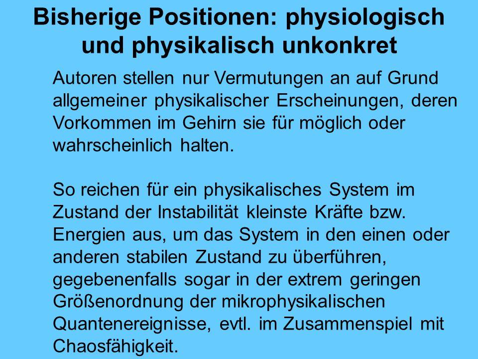 Bisherige Positionen: physiologisch und physikalisch unkonkret Autoren stellen nur Vermutungen an auf Grund allgemeiner physikalischer Erscheinungen, deren Vorkommen im Gehirn sie für möglich oder wahrscheinlich halten.