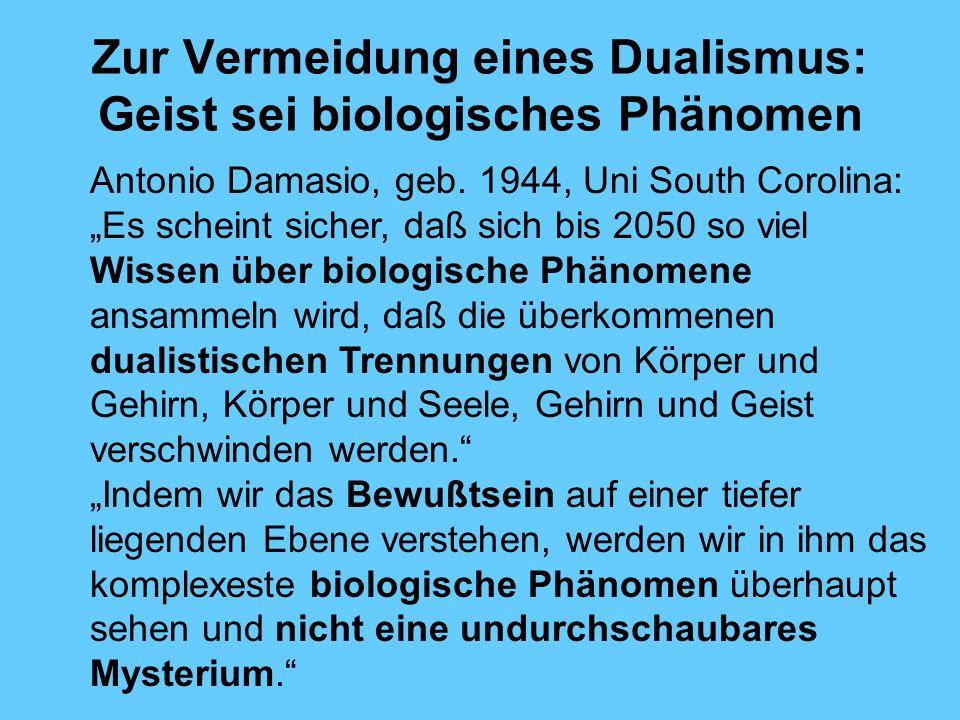 Zur Vermeidung eines Dualismus: Geist sei biologisches Phänomen Antonio Damasio, geb.