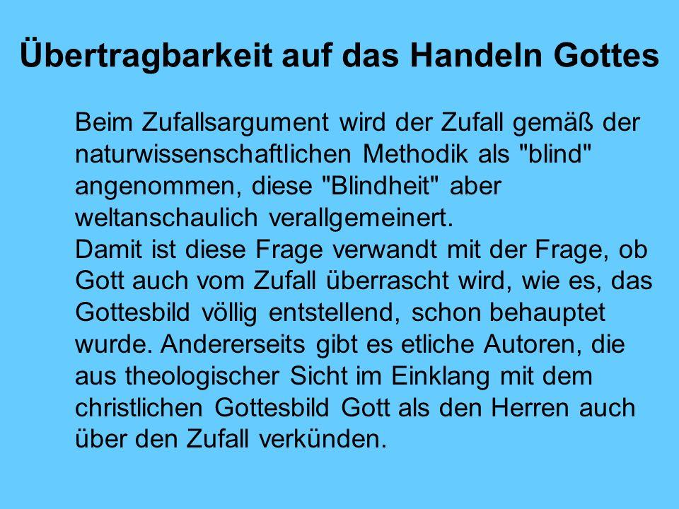 Übertragbarkeit auf das Handeln Gottes Beim Zufallsargument wird der Zufall gemäß der naturwissenschaftlichen Methodik als blind angenommen, diese Blindheit aber weltanschaulich verallgemeinert.