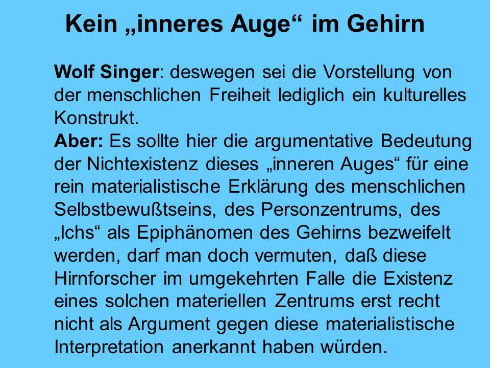 Kein inneres Auge im Gehirn Wolf Singer: deswegen sei die Vorstellung von der menschlichen Freiheit lediglich ein kulturelles Konstrukt.
