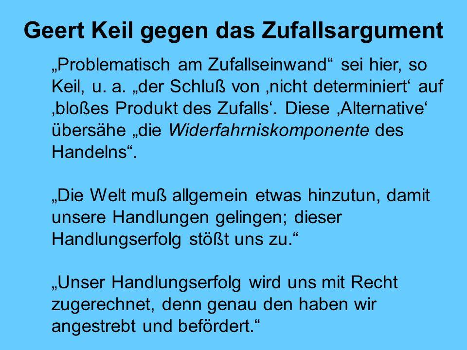 Geert Keil gegen das Zufallsargument Problematisch am Zufallseinwand sei hier, so Keil, u.