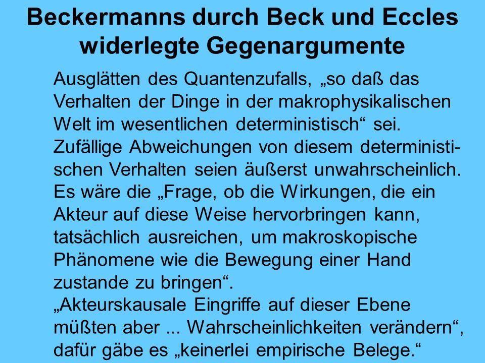 Beckermanns durch Beck und Eccles widerlegte Gegenargumente Ausglätten des Quantenzufalls, so daß das Verhalten der Dinge in der makrophysikalischen Welt im wesentlichen deterministisch sei.