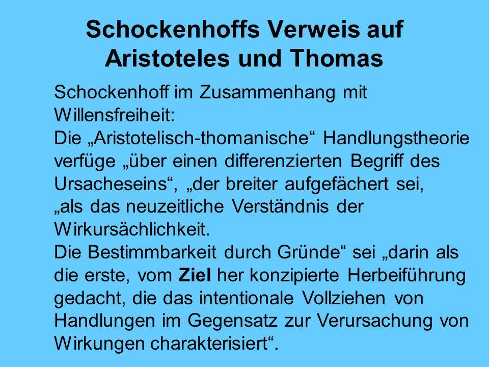 Schockenhoffs Verweis auf Aristoteles und Thomas Schockenhoff im Zusammenhang mit Willensfreiheit: Die Aristotelisch-thomanische Handlungstheorie verfüge über einen differenzierten Begriff des Ursacheseins, der breiter aufgefächert sei, als das neuzeitliche Verständnis der Wirkursächlichkeit.