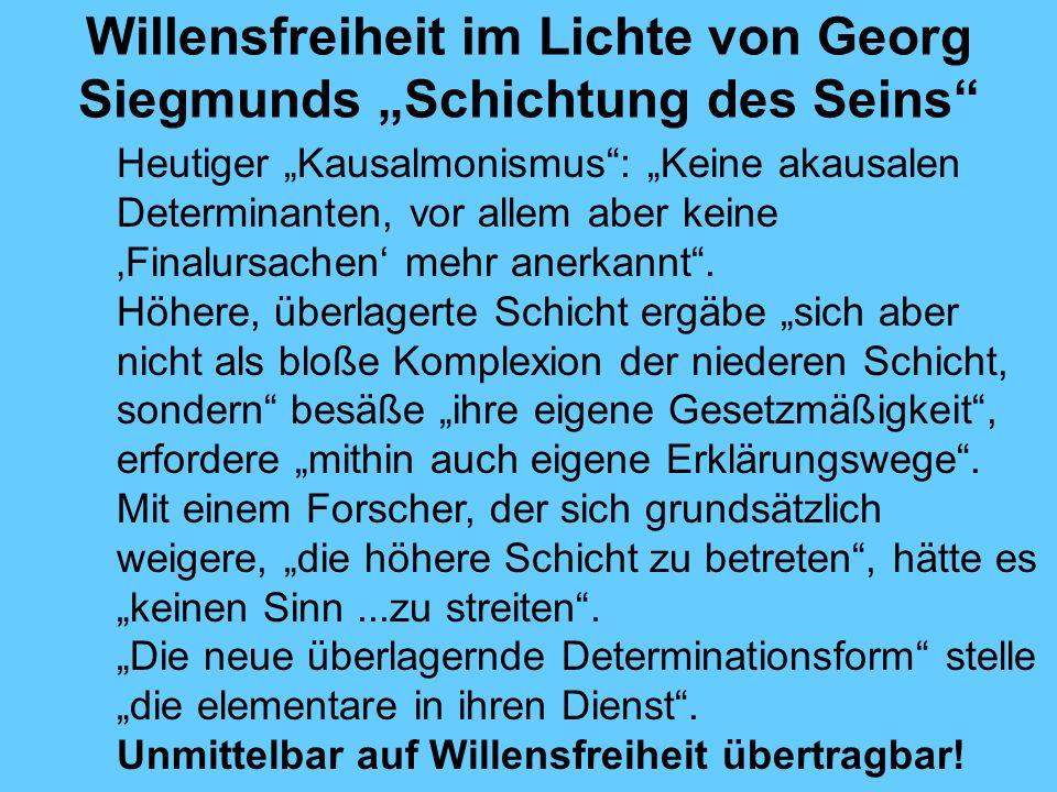 Willensfreiheit im Lichte von Georg Siegmunds Schichtung des Seins Heutiger Kausalmonismus: Keine akausalen Determinanten, vor allem aber keine Finalursachen mehr anerkannt.