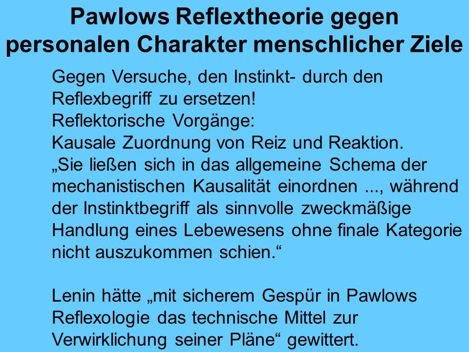 Pawlows Reflextheorie gegen personalen Charakter menschlicher Ziele Gegen Versuche, den Instinkt- durch den Reflexbegriff zu ersetzen.