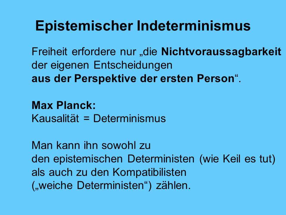 Epistemischer Indeterminismus Freiheit erfordere nur die Nichtvoraussagbarkeit der eigenen Entscheidungen aus der Perspektive der ersten Person.