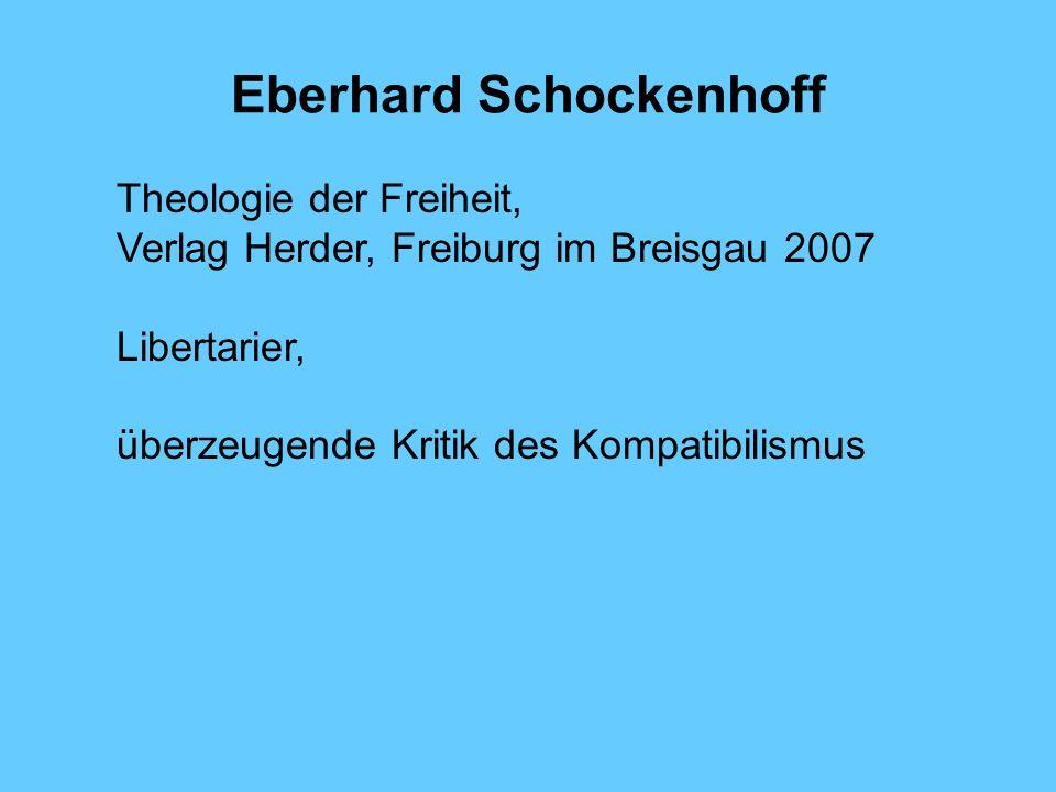 Eberhard Schockenhoff Theologie der Freiheit, Verlag Herder, Freiburg im Breisgau 2007 Libertarier, überzeugende Kritik des Kompatibilismus
