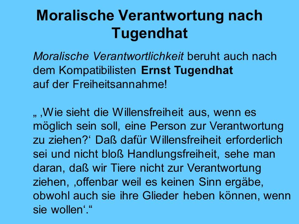Moralische Verantwortung nach Tugendhat Moralische Verantwortlichkeit beruht auch nach dem Kompatibilisten Ernst Tugendhat auf der Freiheitsannahme.