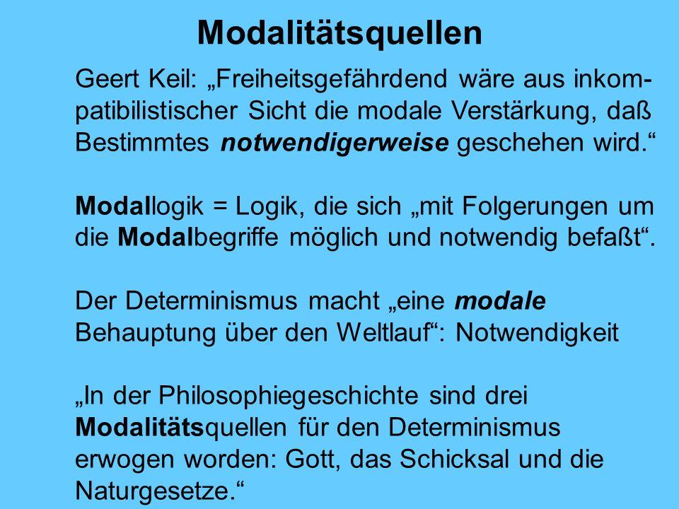 Modalitätsquellen Geert Keil: Freiheitsgefährdend wäre aus inkom- patibilistischer Sicht die modale Verstärkung, daß Bestimmtes notwendigerweise geschehen wird.