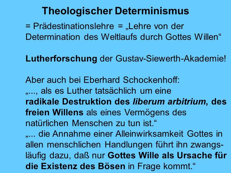 Theologischer Determinismus = Prädestinationslehre = Lehre von der Determination des Weltlaufs durch Gottes Willen Lutherforschung der Gustav-Siewerth-Akademie.