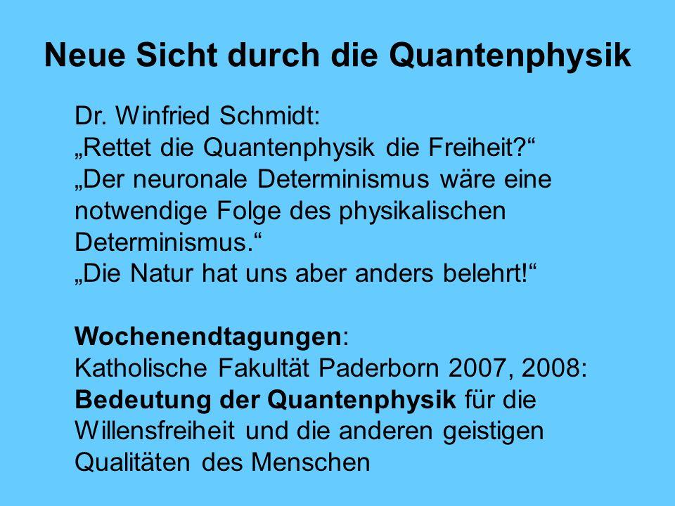 Neue Sicht durch die Quantenphysik Dr.Winfried Schmidt: Rettet die Quantenphysik die Freiheit.