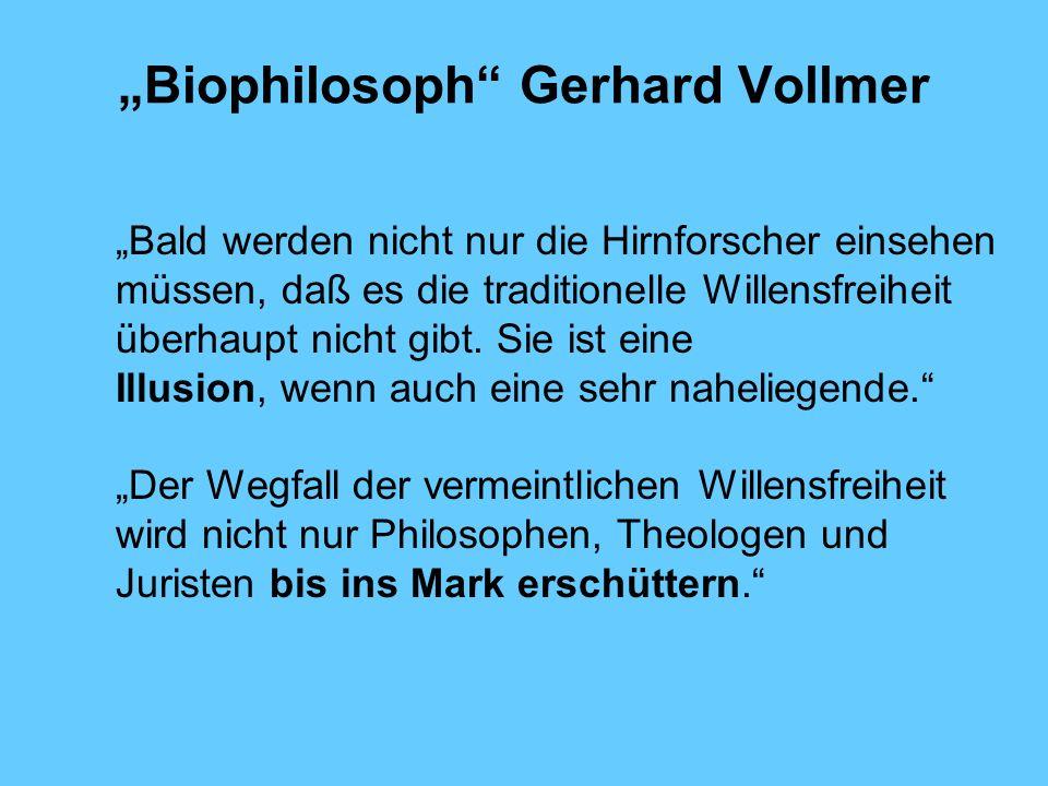 Biophilosoph Gerhard Vollmer Bald werden nicht nur die Hirnforscher einsehen müssen, daß es die traditionelle Willensfreiheit überhaupt nicht gibt.