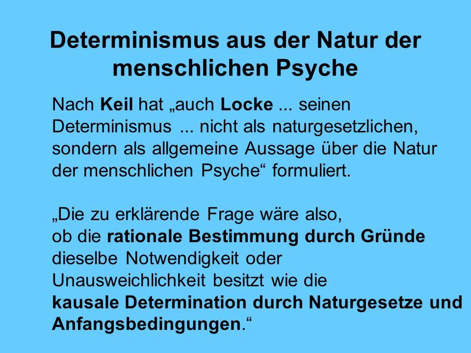 Determinismus aus der Natur der menschlichen Psyche Nach Keil hat auch Locke...