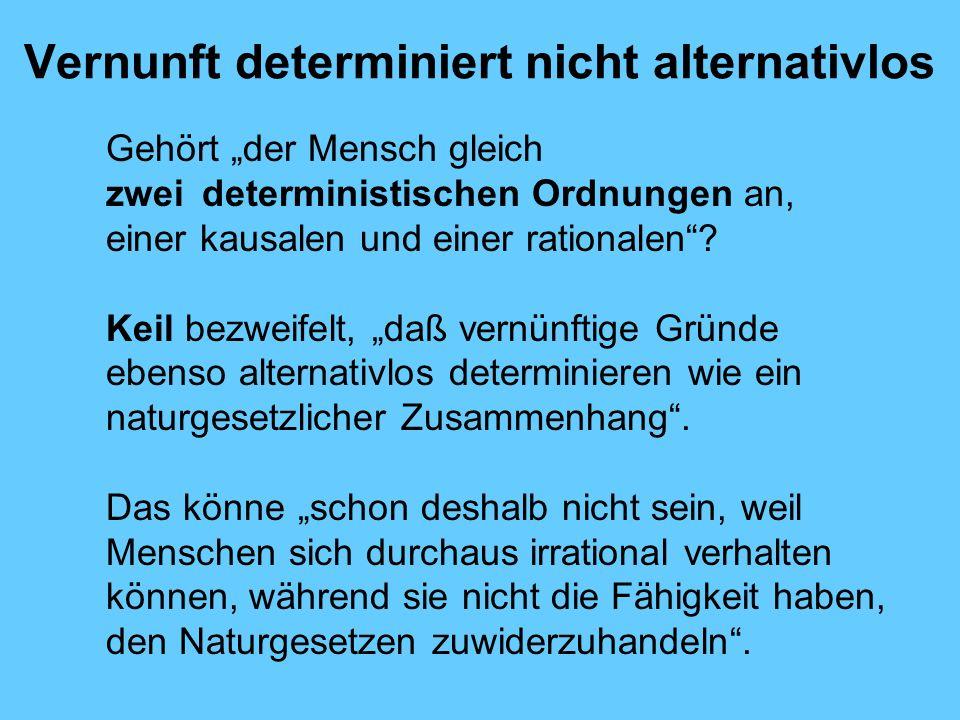Vernunft determiniert nicht alternativlos Gehört der Mensch gleich zwei deterministischen Ordnungen an, einer kausalen und einer rationalen.