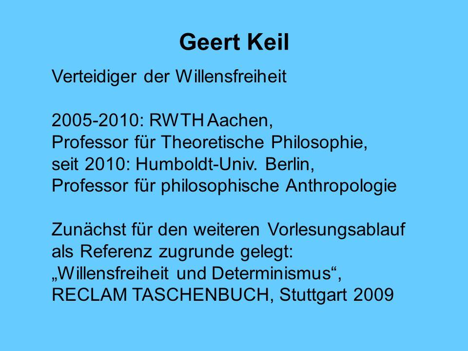 Geert Keil Verteidiger der Willensfreiheit 2005-2010: RWTH Aachen, Professor für Theoretische Philosophie, seit 2010: Humboldt-Univ.