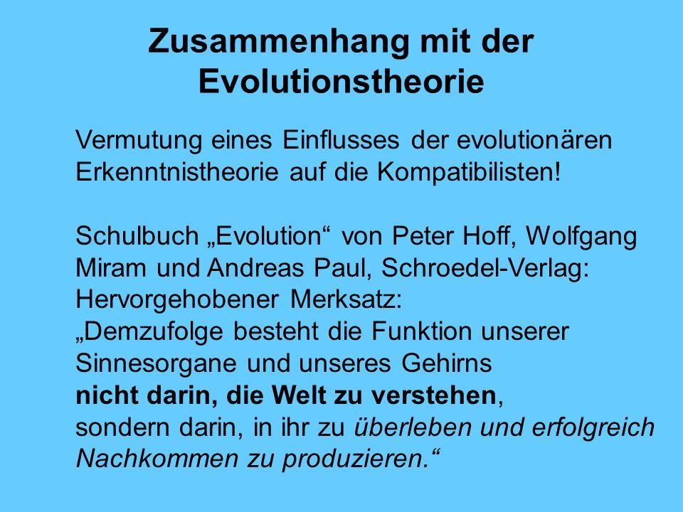 Zusammenhang mit der Evolutionstheorie Vermutung eines Einflusses der evolutionären Erkenntnistheorie auf die Kompatibilisten.