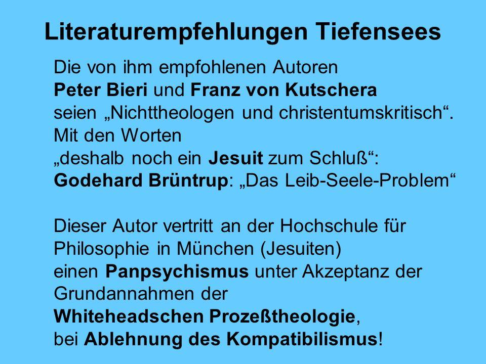 Literaturempfehlungen Tiefensees Die von ihm empfohlenen Autoren Peter Bieri und Franz von Kutschera seien Nichttheologen und christentumskritisch.