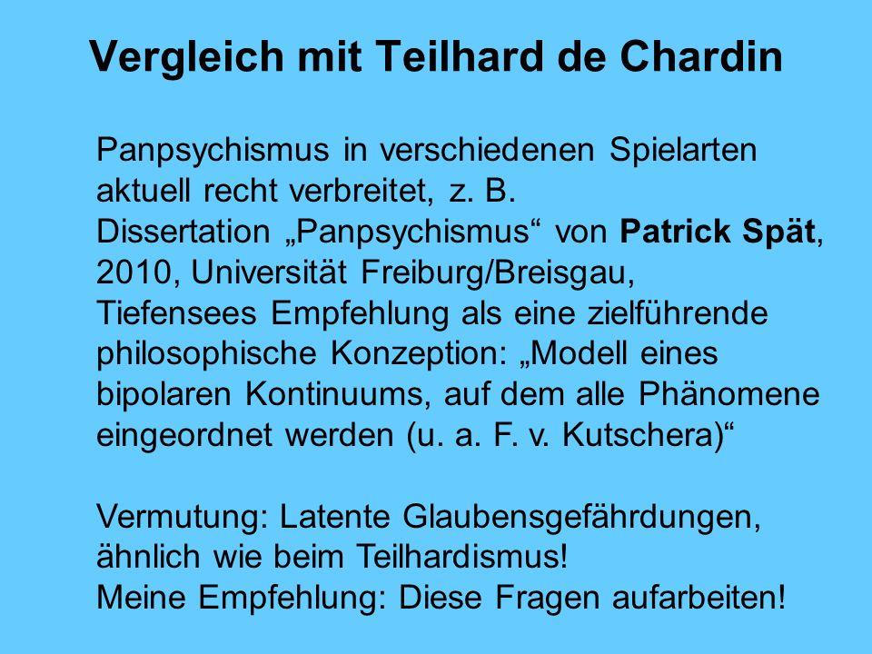 Vergleich mit Teilhard de Chardin Panpsychismus in verschiedenen Spielarten aktuell recht verbreitet, z.