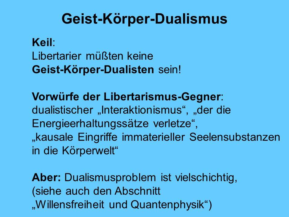 Geist-Körper-Dualismus Keil: Libertarier müßten keine Geist-Körper-Dualisten sein.