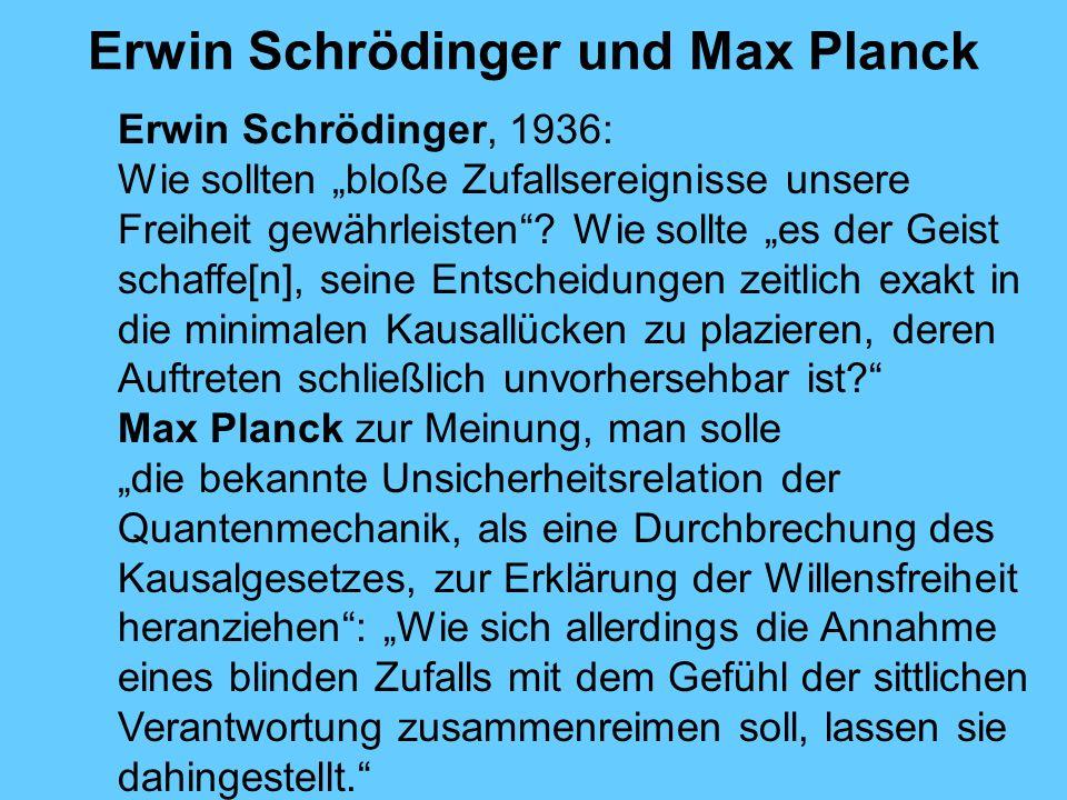 Erwin Schrödinger und Max Planck Erwin Schrödinger, 1936: Wie sollten bloße Zufallsereignisse unsere Freiheit gewährleisten.