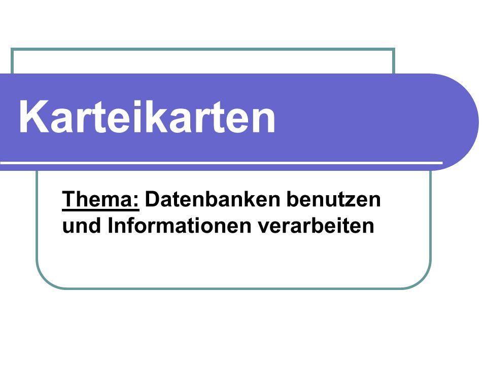 Karteikarten Thema: Datenbanken benutzen und Informationen verarbeiten