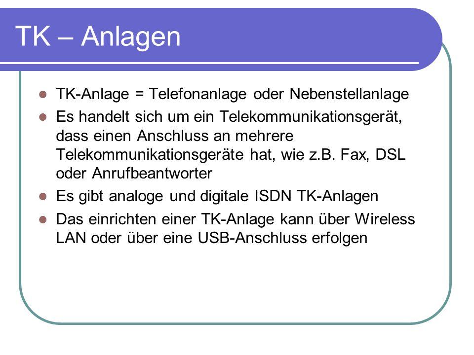 TK – Anlagen TK-Anlage = Telefonanlage oder Nebenstellanlage Es handelt sich um ein Telekommunikationsgerät, dass einen Anschluss an mehrere Telekommu
