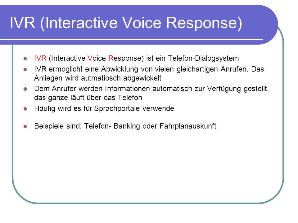 IVR (Interactive Voice Response) IVR (Interactive Voice Response) ist ein Telefon-Dialogsystem IVR ermöglicht eine Abwicklung von vielen gleichartigen