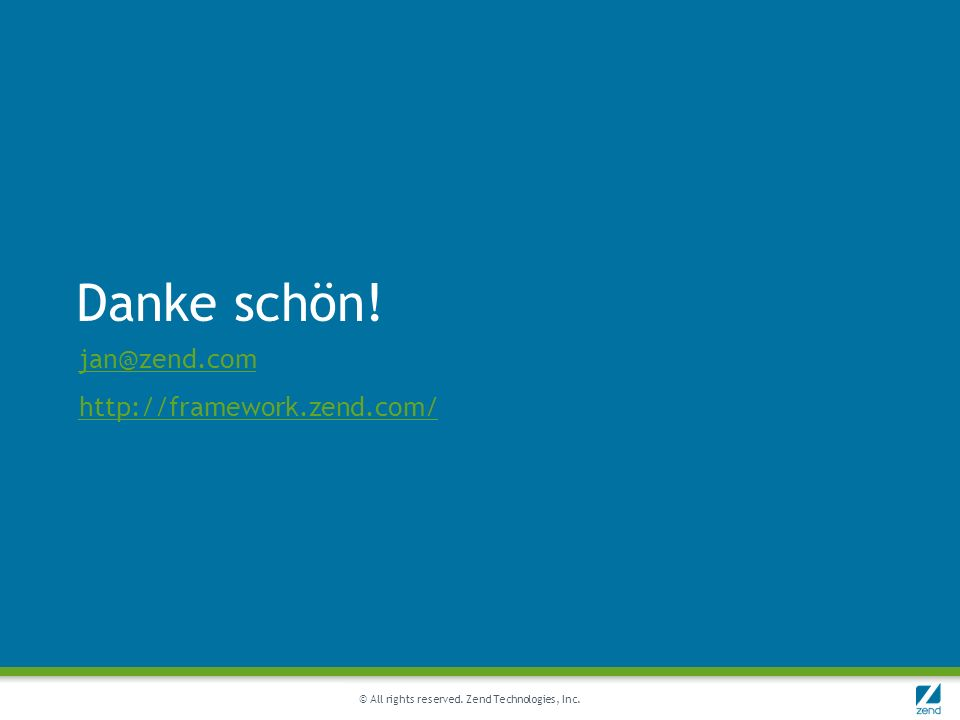 © All rights reserved. Zend Technologies, Inc. Danke schön! jan@zend.com http://framework.zend.com/