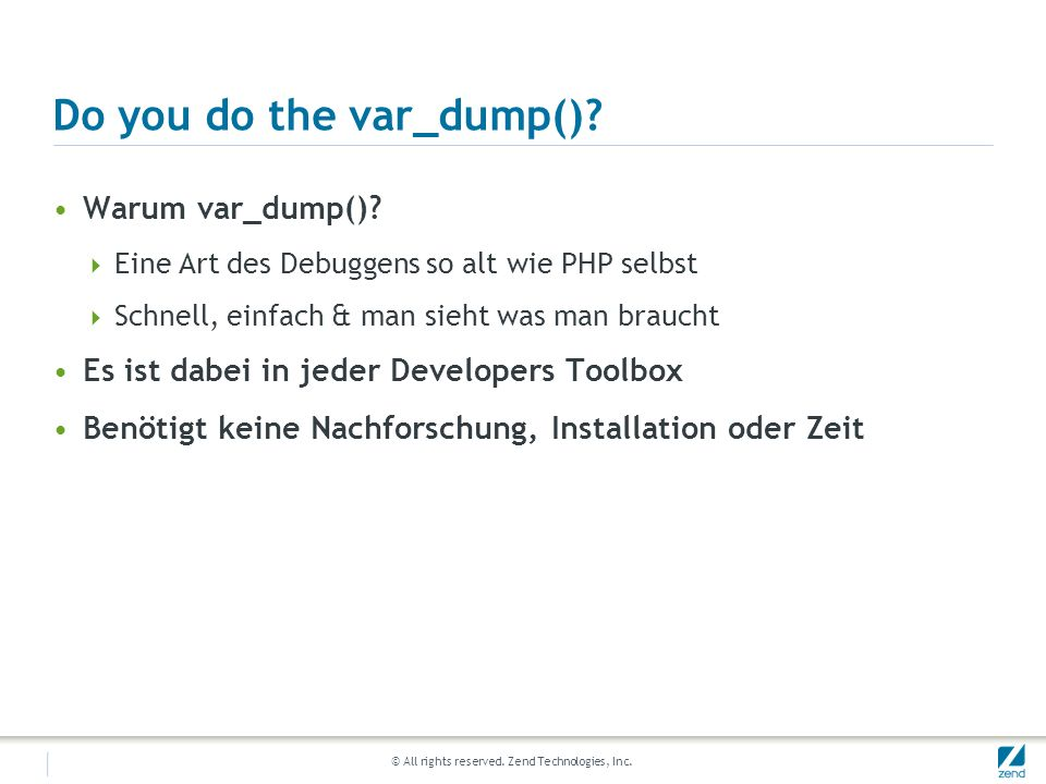 © All rights reserved.Zend Technologies, Inc. Why var_dump() is evil.
