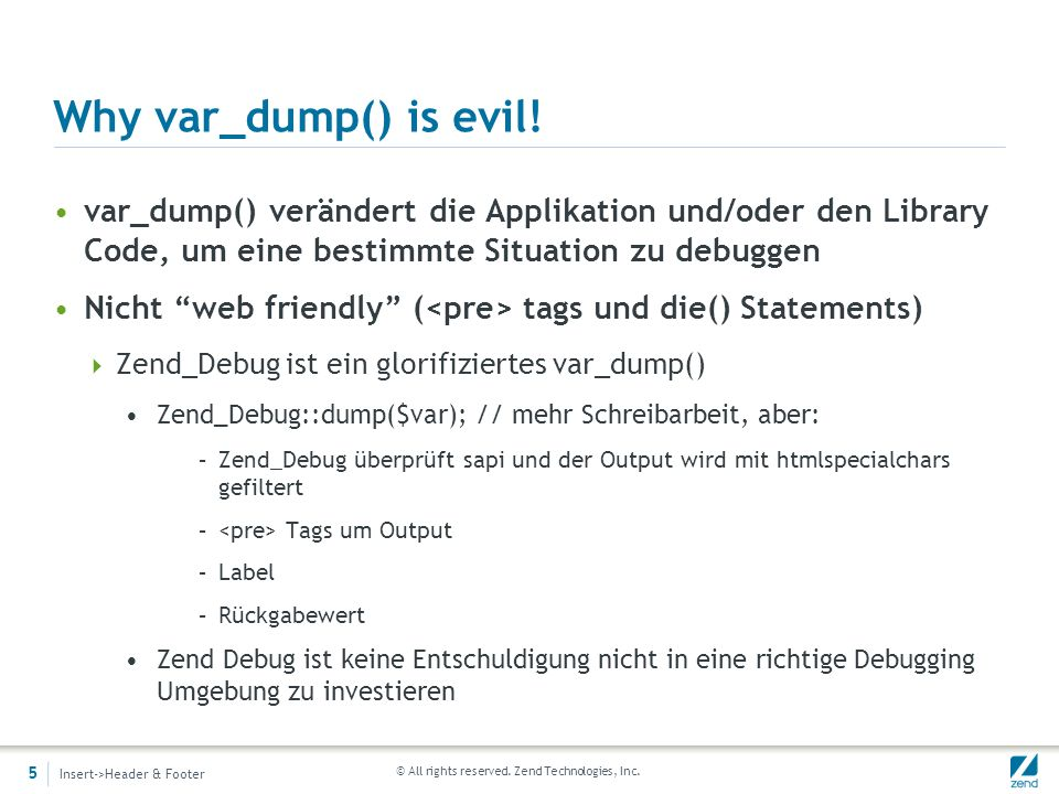 © All rights reserved.Zend Technologies, Inc. Why is var_dump() evil.