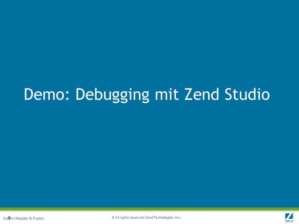 © All rights reserved. Zend Technologies, Inc. Demo: Debugging mit Zend Studio 9 Insert->Header & Footer