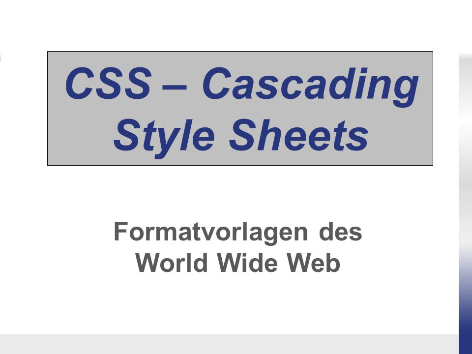 CSS – Cascading Style Sheets Formatvorlagen des World Wide Web