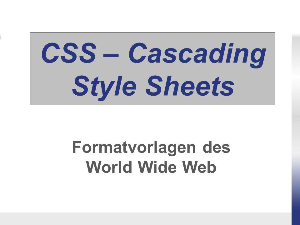 Hintergründe zu CSS Style Sheets sind Formatvorlagen (vgl.