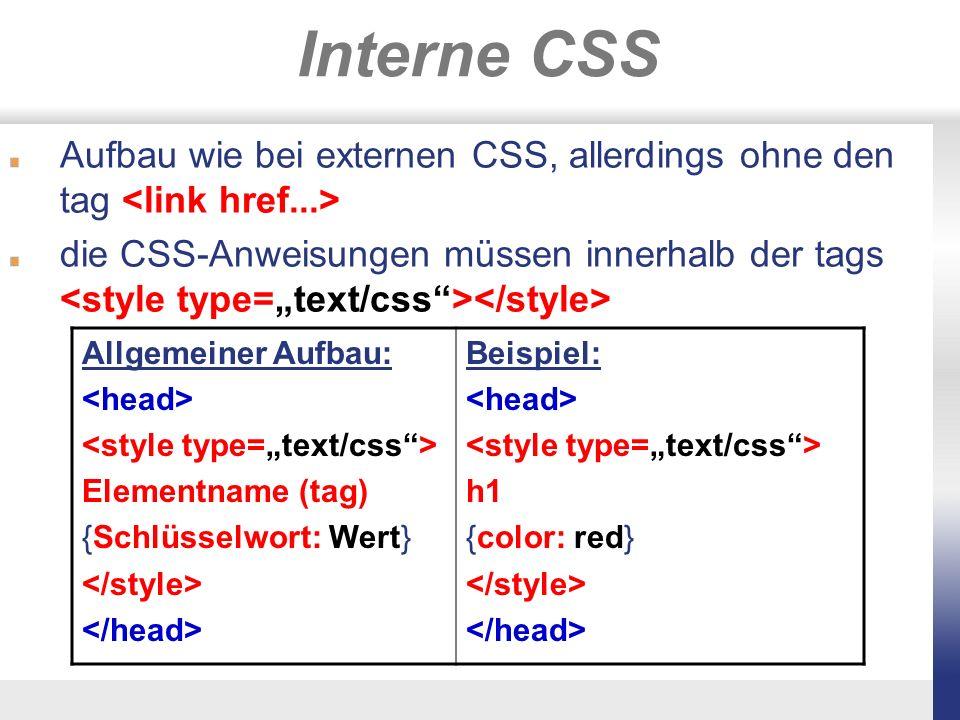Direktformatierung mit CSS auch für einzelne tags im -Bereich ist eine Formatierung mit CSS möglich allgemeiner Aufbau: Beispiel einer pixelgenauen Positionierung eines Textabschnittes: Text