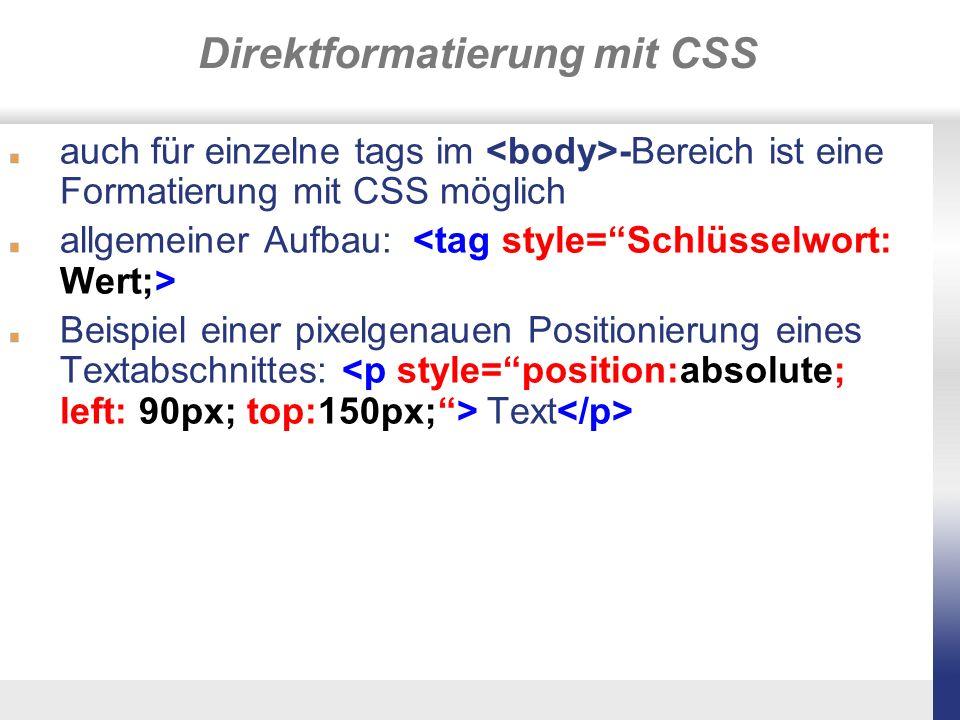 Direktformatierung mit CSS auch für einzelne tags im -Bereich ist eine Formatierung mit CSS möglich allgemeiner Aufbau: Beispiel einer pixelgenauen Po