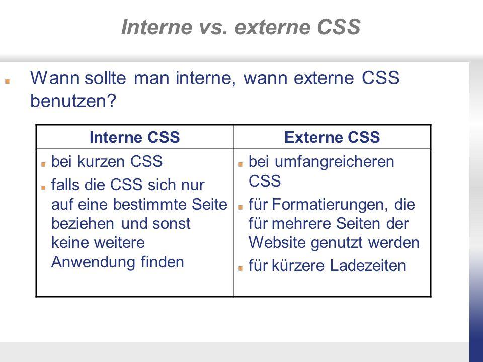 Interne vs. externe CSS Wann sollte man interne, wann externe CSS benutzen? Interne CSSExterne CSS bei kurzen CSS falls die CSS sich nur auf eine best