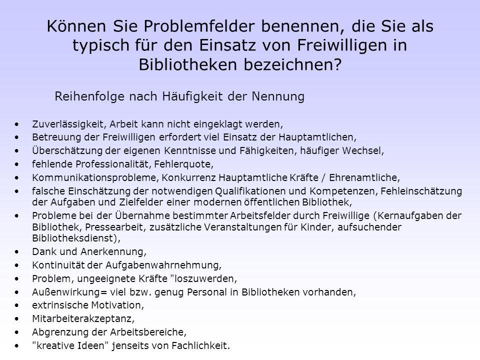 Können Sie Problemfelder benennen, die Sie als typisch für den Einsatz von Freiwilligen in Bibliotheken bezeichnen? Zuverlässigkeit, Arbeit kann nicht