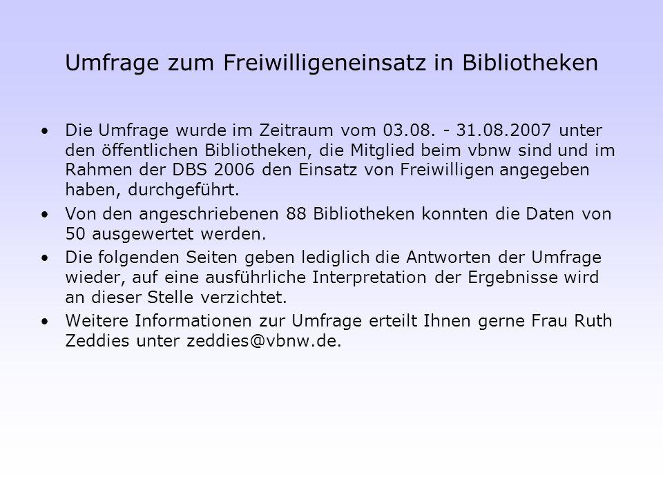 Die Umfrage wurde im Zeitraum vom 03.08. - 31.08.2007 unter den öffentlichen Bibliotheken, die Mitglied beim vbnw sind und im Rahmen der DBS 2006 den