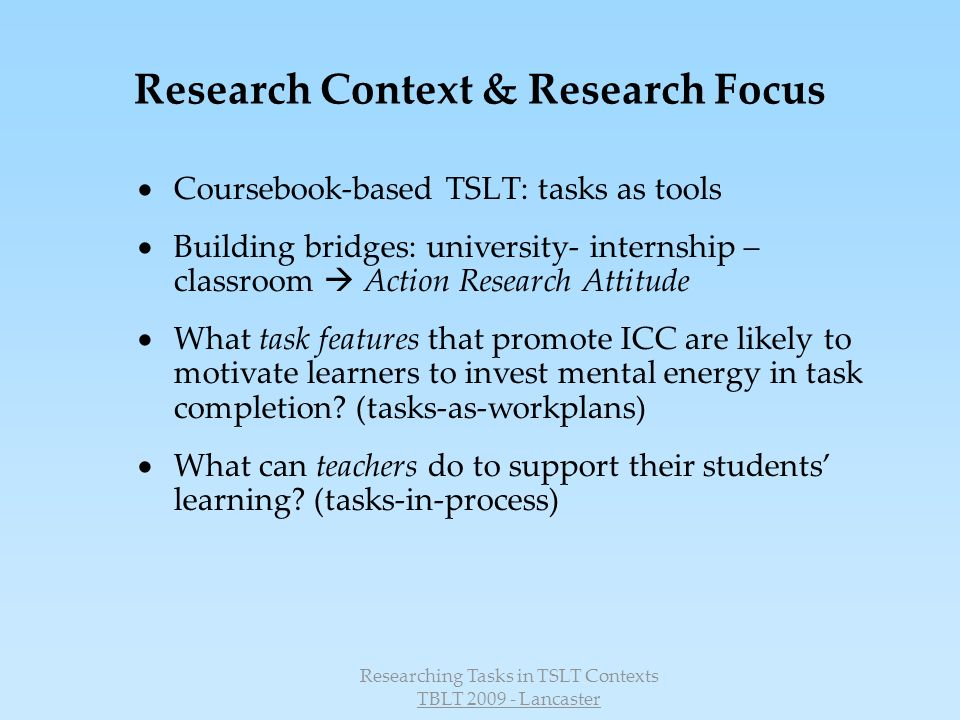 Researching Tasks in TSLT Contexts TBLT 2009 - Lancaster Definition of intercultural communicative competences Byram 1997