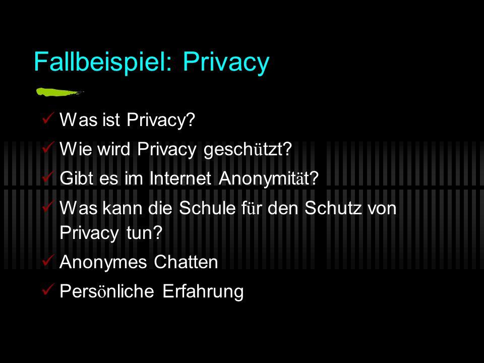 Fallbeispiel: Privacy Was ist Privacy. Wie wird Privacy gesch ü tzt.