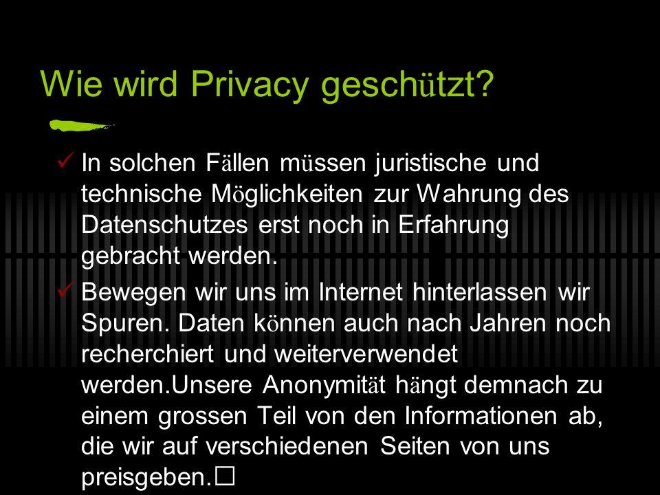 Wie wird Privacy gesch ü tzt.