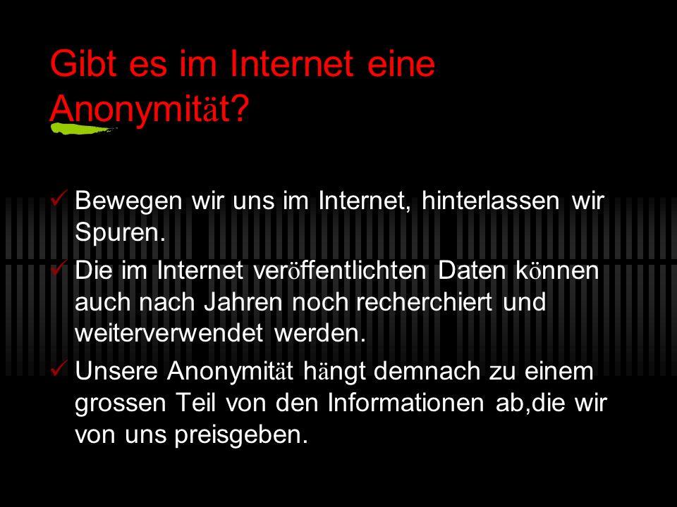 Gibt es im Internet eine Anonymit ä t. Bewegen wir uns im Internet, hinterlassen wir Spuren.