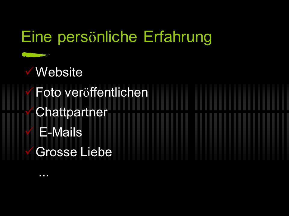 Eine pers ö nliche Erfahrung Website Foto ver ö ffentlichen Chattpartner E-Mails Grosse Liebe...