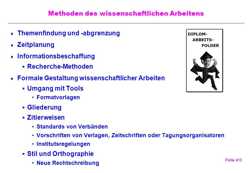 Folie 413 Methoden des wissenschaftlichen Arbeitens Themenfindung und -abgrenzung Zeitplanung Informationsbeschaffung Recherche-Methoden Formale Gesta